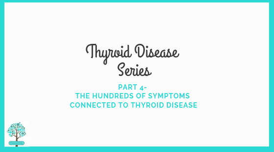Thyroid Disease Series- Part 4- The hundreds of symptoms connected to thyroid disease