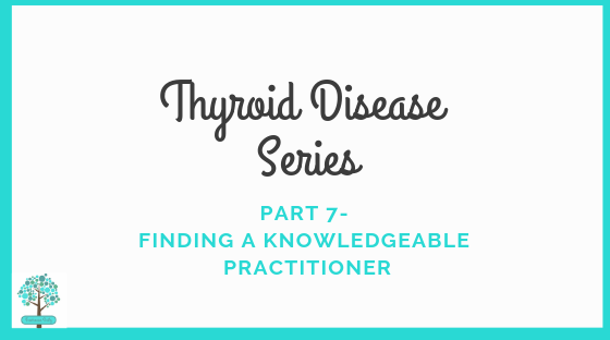 Thyroid Disease Series Part 7- Finding a Knowledgeable Practitioner