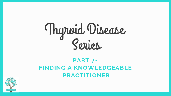 Thyroid Disease Series Part 7- Finding a Knowledgeable Practioner